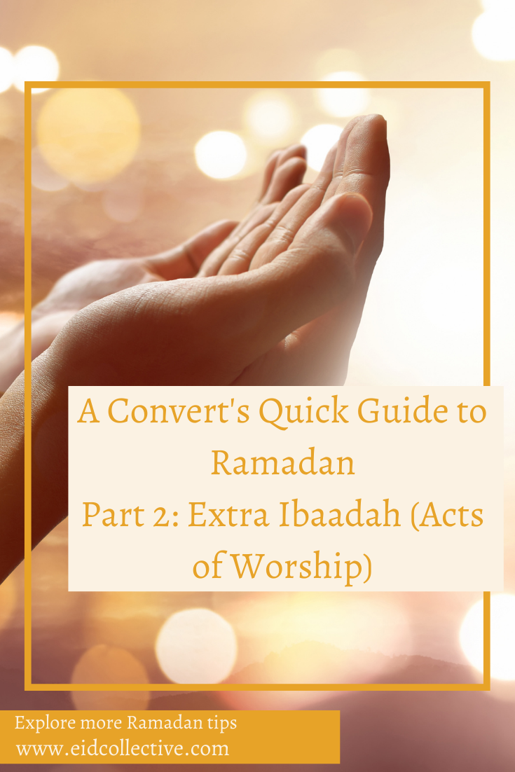 A Convert's Quick Guide to Ramadan Part 2: Extra Ibaadah (Acts of Worship). Eid Collective